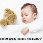 Những hãng bảo hiểm sức khỏe cho trẻ dưới 1 tuổi uy tín